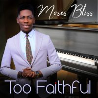 Moses-Bliss-Too-Faithful