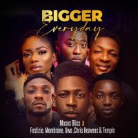 Moses Bliss – Bigger Everyday Feat. Festizie, Membrane,Uwa, Chris Heaven & Temple