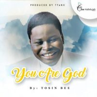 Tosin Bee-You Are God