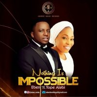 Eben Ft Tope Alabi – Nothing Is Impossible