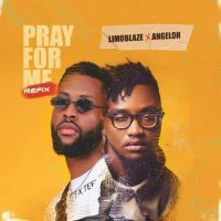 Limoblaze Ft Angeloh – Pray For Me Refix