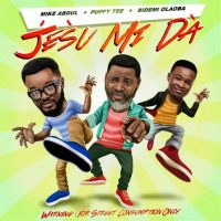Mike Abdul – JÉSÙ Mi DÀ ft. Puffy TEE & Bidemi OLAOBA